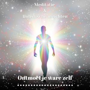 Meditatie om je ware zelf te ontmoeten